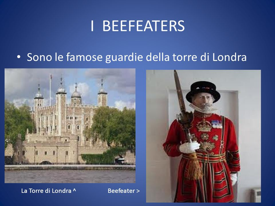 I BEEFEATERS Sono le famose guardie della torre di Londra