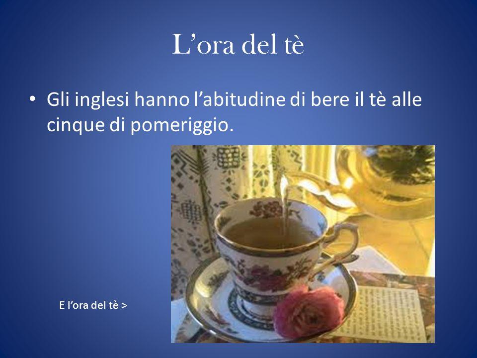 L'ora del tèGli inglesi hanno l'abitudine di bere il tè alle cinque di pomeriggio.