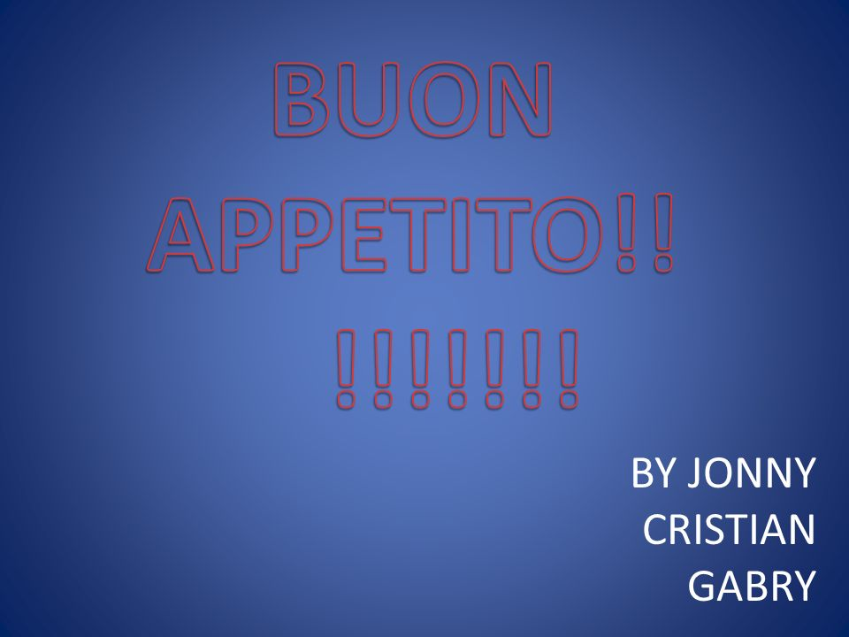 BUON APPETITO!! !!!!!!! BY JONNY CRISTIAN GABRY