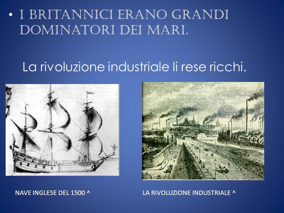 I britannici erano grandi dominatori dei mari.