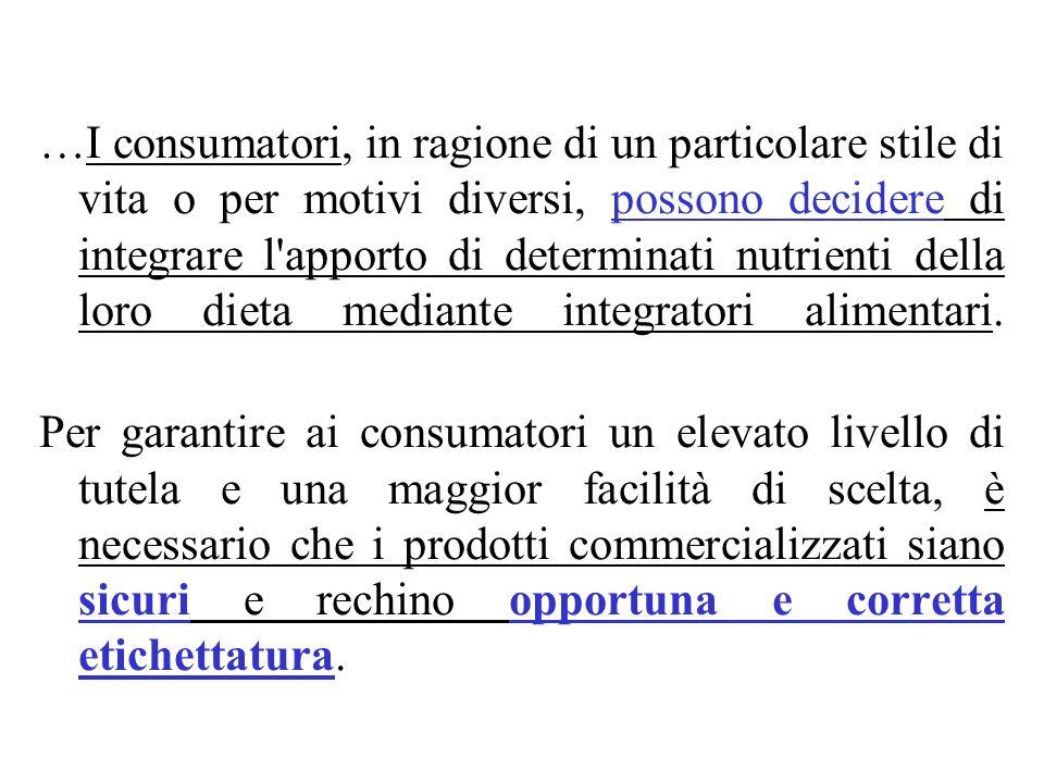 …I consumatori, in ragione di un particolare stile di vita o per motivi diversi, possono decidere di integrare l apporto di determinati nutrienti della loro dieta mediante integratori alimentari.