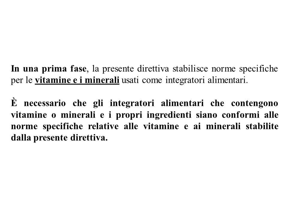 In una prima fase, la presente direttiva stabilisce norme specifiche per le vitamine e i minerali usati come integratori alimentari.