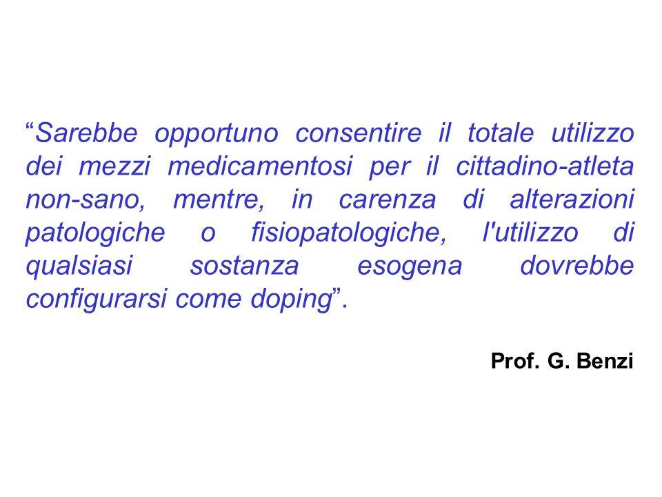 Sarebbe opportuno consentire il totale utilizzo dei mezzi medicamentosi per il cittadino-atleta non-sano, mentre, in carenza di alterazioni patologiche o fisiopatologiche, l utilizzo di qualsiasi sostanza esogena dovrebbe configurarsi come doping .