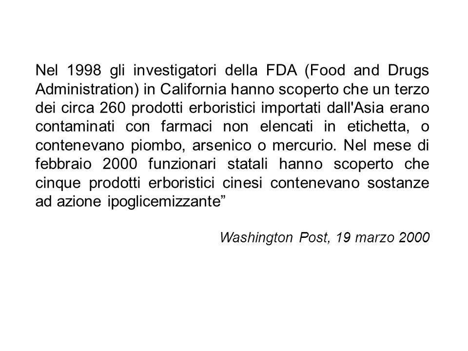 Nel 1998 gli investigatori della FDA (Food and Drugs Administration) in California hanno scoperto che un terzo dei circa 260 prodotti erboristici importati dall Asia erano contaminati con farmaci non elencati in etichetta, o contenevano piombo, arsenico o mercurio. Nel mese di febbraio 2000 funzionari statali hanno scoperto che cinque prodotti erboristici cinesi contenevano sostanze ad azione ipoglicemizzante