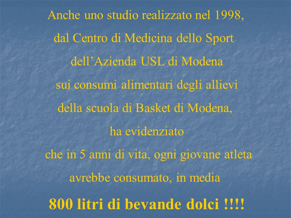 800 litri di bevande dolci !!!! Anche uno studio realizzato nel 1998,