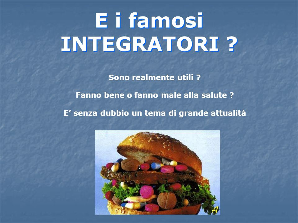 E i famosi INTEGRATORI Sono realmente utili