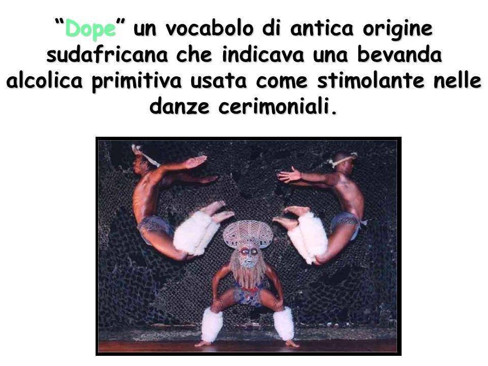 Dope un vocabolo di antica origine sudafricana che indicava una bevanda alcolica primitiva usata come stimolante nelle danze cerimoniali.