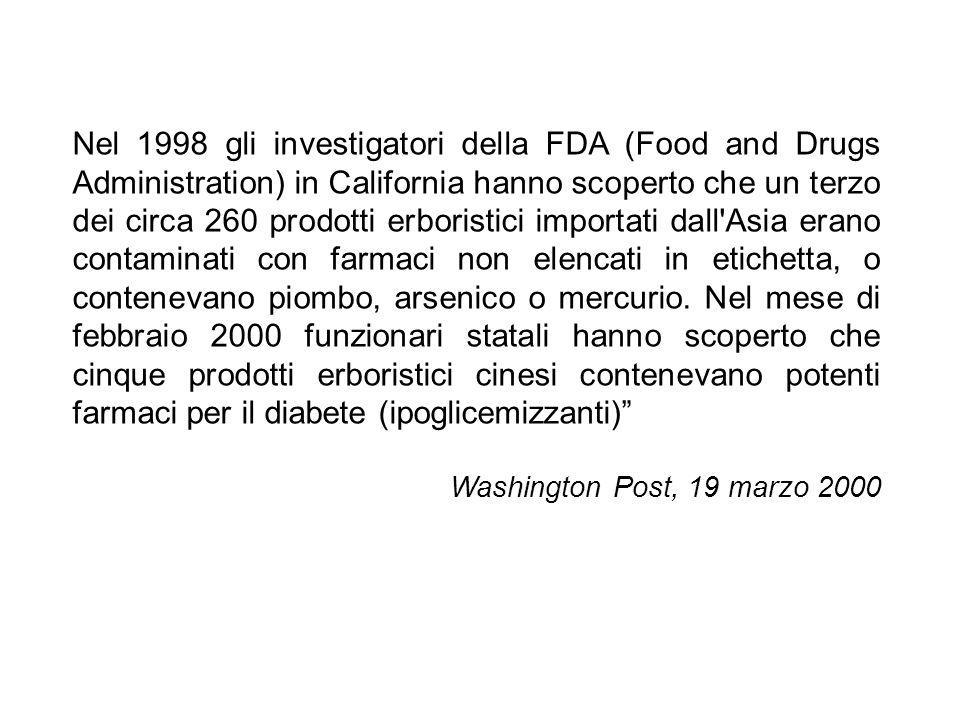 Nel 1998 gli investigatori della FDA (Food and Drugs Administration) in California hanno scoperto che un terzo dei circa 260 prodotti erboristici importati dall Asia erano contaminati con farmaci non elencati in etichetta, o contenevano piombo, arsenico o mercurio. Nel mese di febbraio 2000 funzionari statali hanno scoperto che cinque prodotti erboristici cinesi contenevano potenti farmaci per il diabete (ipoglicemizzanti)