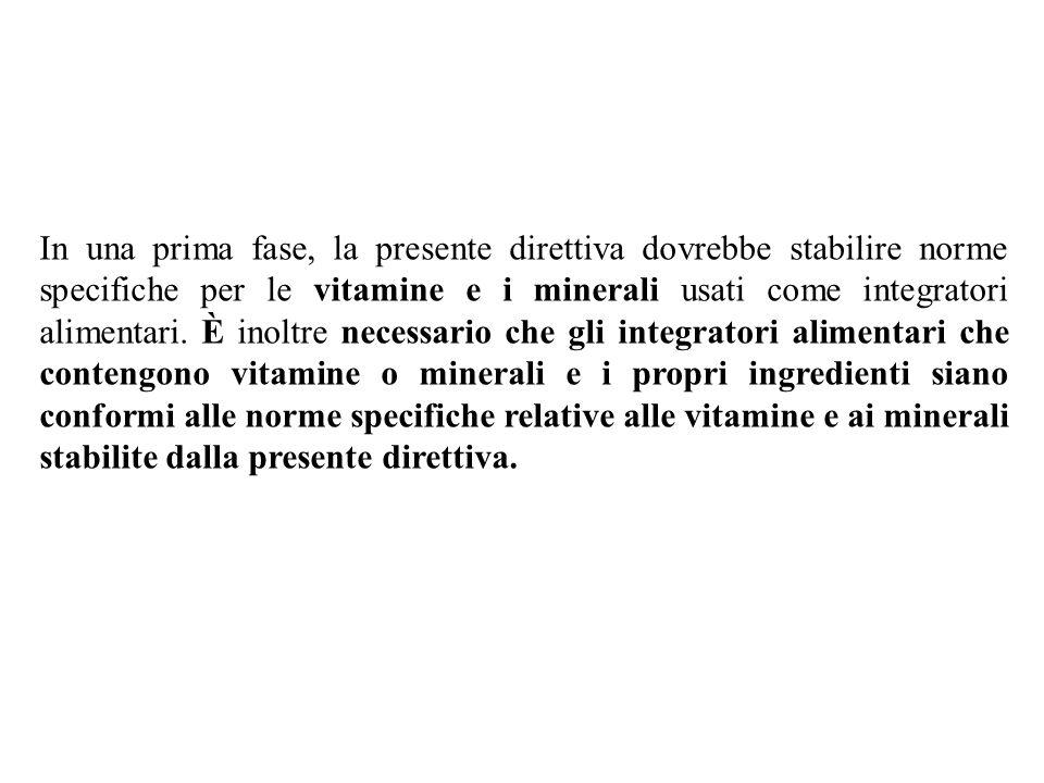 In una prima fase, la presente direttiva dovrebbe stabilire norme specifiche per le vitamine e i minerali usati come integratori alimentari.