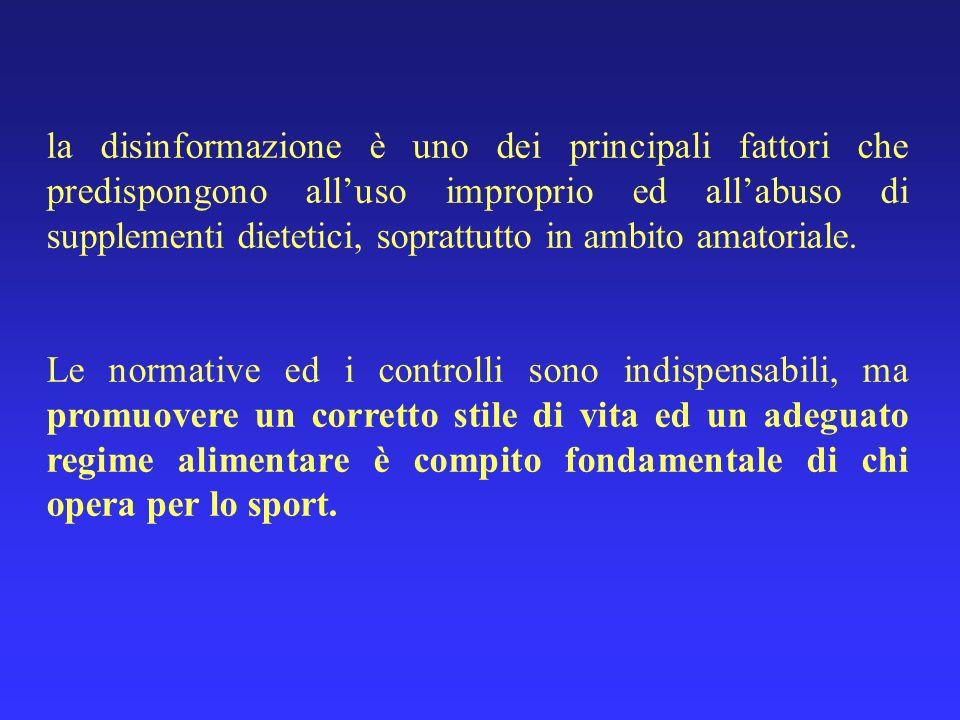 la disinformazione è uno dei principali fattori che predispongono all'uso improprio ed all'abuso di supplementi dietetici, soprattutto in ambito amatoriale.