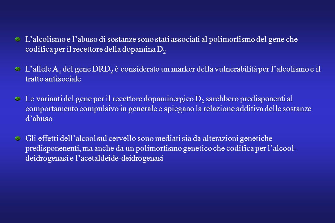 L'alcolismo e l'abuso di sostanze sono stati associati al polimorfismo del gene che codifica per il recettore della dopamina D2