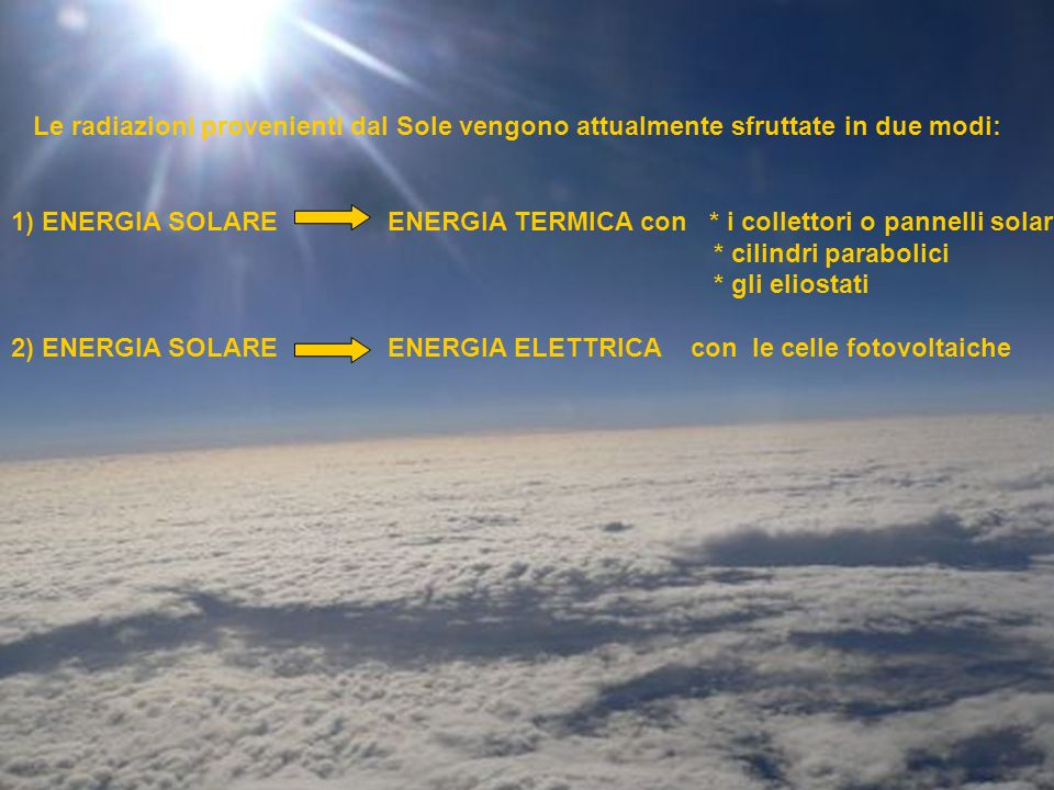 Le radiazioni provenienti dal Sole vengono attualmente sfruttate in due modi: