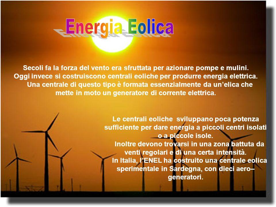Energia Eolica Secoli fa la forza del vento era sfruttata per azionare pompe e mulini.