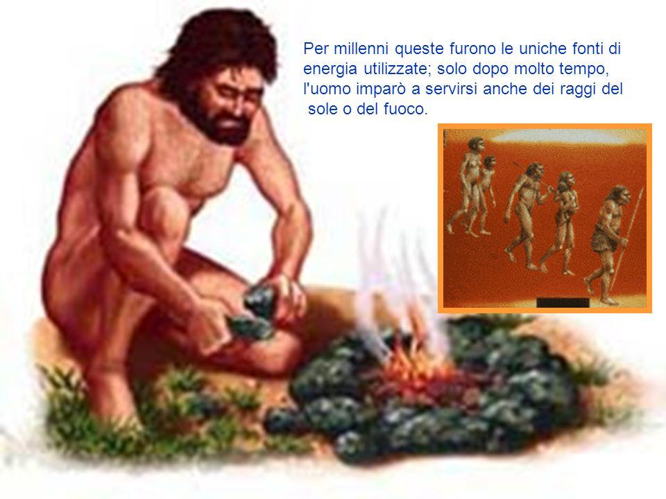 Per millenni queste furono le uniche fonti di energia utilizzate; solo dopo molto tempo,