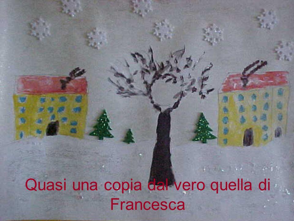 Quasi una copia dal vero quella di Francesca