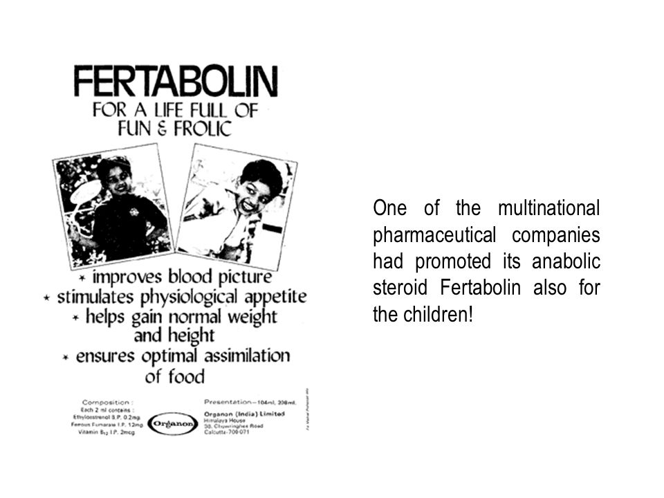One of the multinational pharmaceutical companies had promoted its anabolic steroid Fertabolin also for the children!