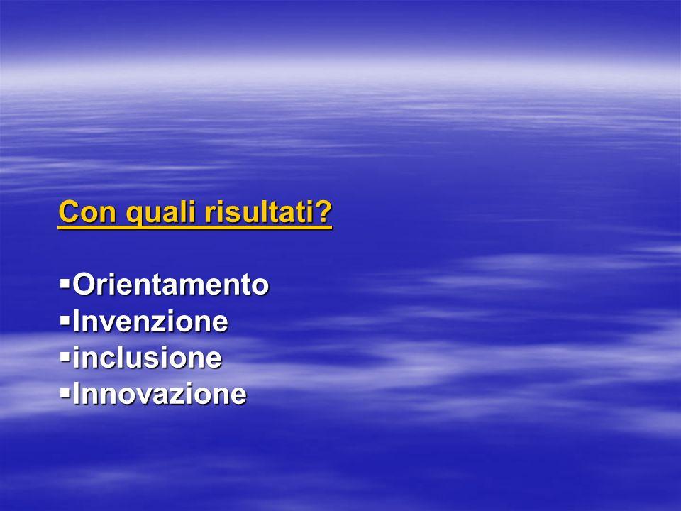 Con quali risultati Orientamento Invenzione inclusione Innovazione