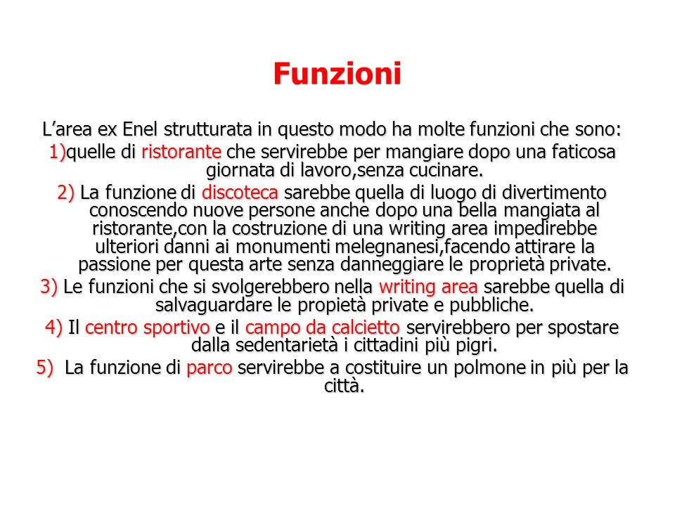 L'area ex Enel strutturata in questo modo ha molte funzioni che sono: