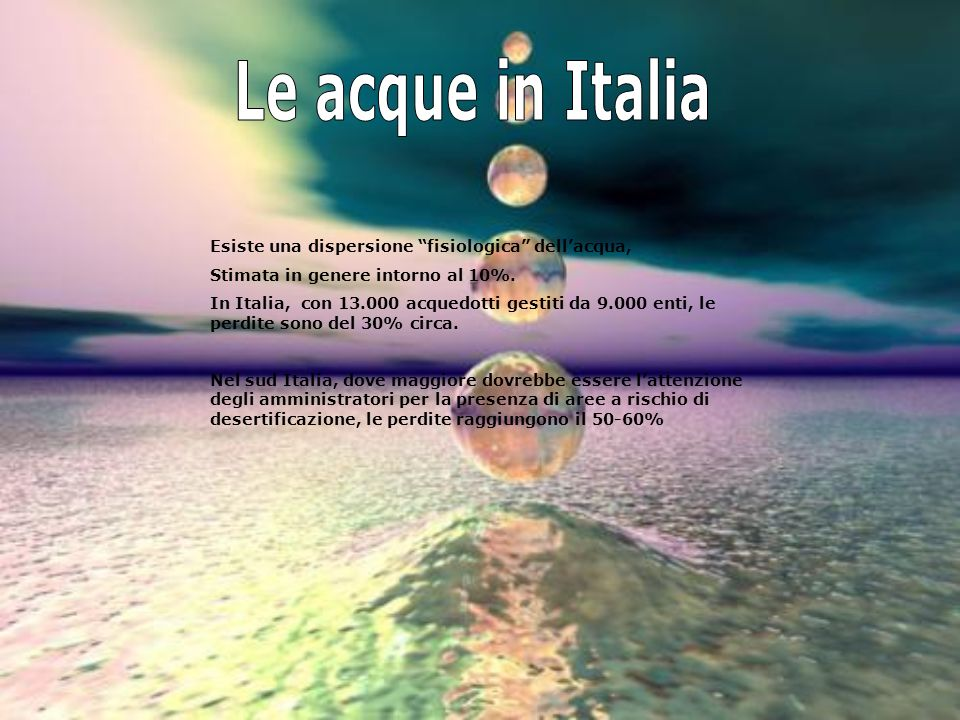 Le acque in Italia Esiste una dispersione fisiologica dell'acqua,