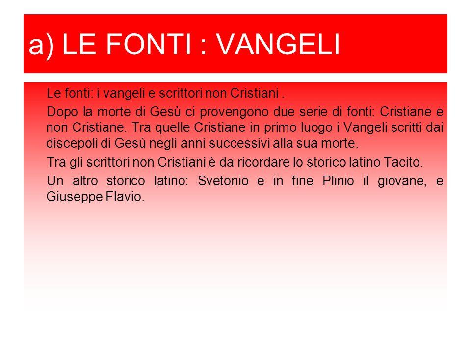 a) LE FONTI : VANGELI Le fonti: i vangeli e scrittori non Cristiani .