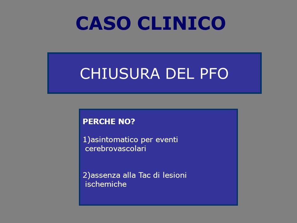 CASO CLINICO CHIUSURA DEL PFO PERCHE NO 1)asintomatico per eventi
