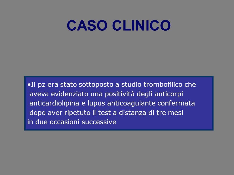 CASO CLINICO Il pz era stato sottoposto a studio trombofilico che
