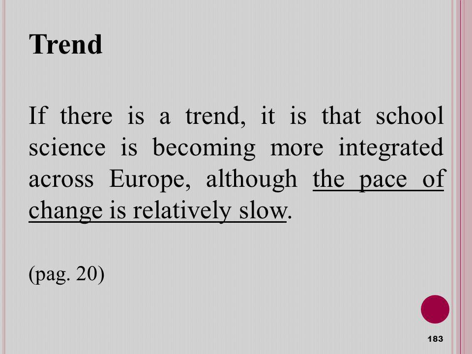 Trend If there is a trend, it is that school science is becoming more integrated across Europe, although the pace of change is relatively slow.