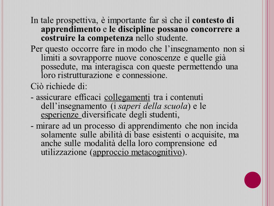 In tale prospettiva, è importante far sì che il contesto di apprendimento e le discipline possano concorrere a costruire la competenza nello studente.
