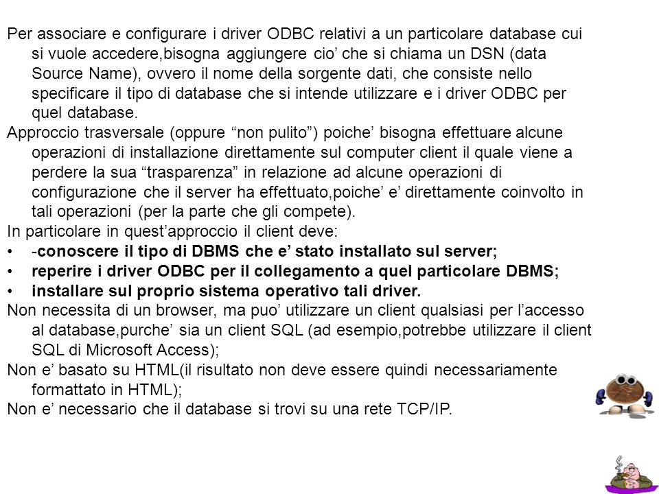 Per associare e configurare i driver ODBC relativi a un particolare database cui si vuole accedere,bisogna aggiungere cio' che si chiama un DSN (data Source Name), ovvero il nome della sorgente dati, che consiste nello specificare il tipo di database che si intende utilizzare e i driver ODBC per quel database.