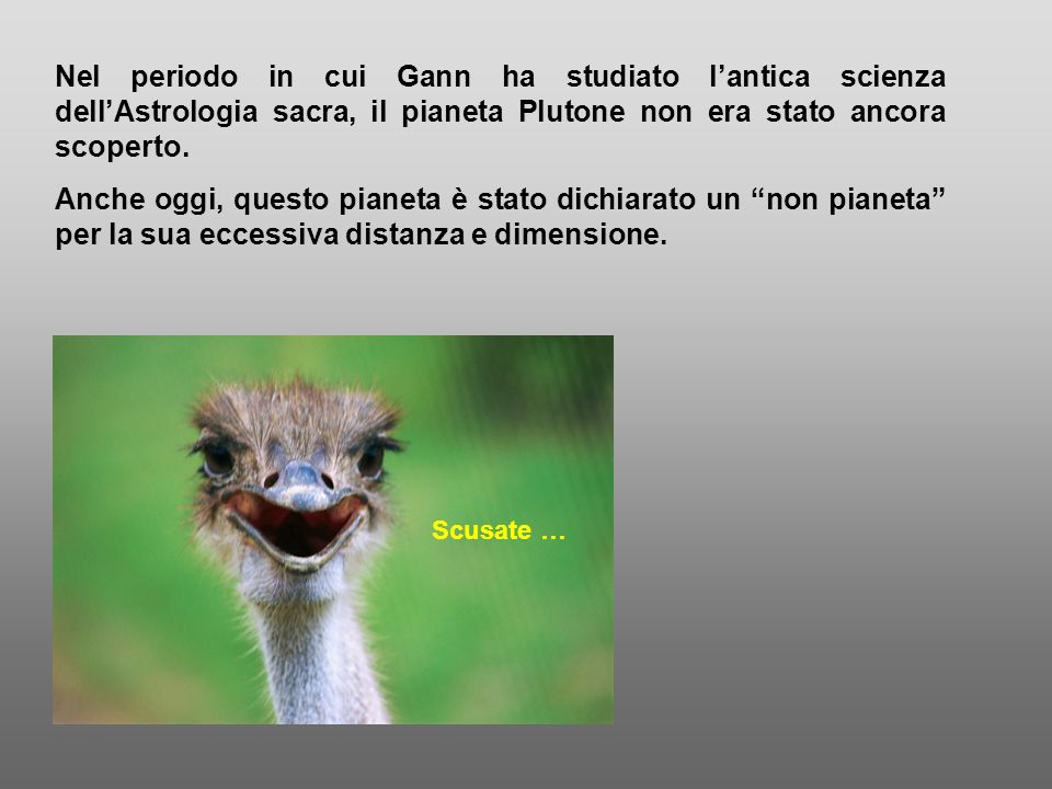 Nel periodo in cui Gann ha studiato l'antica scienza dell'Astrologia sacra, il pianeta Plutone non era stato ancora scoperto.