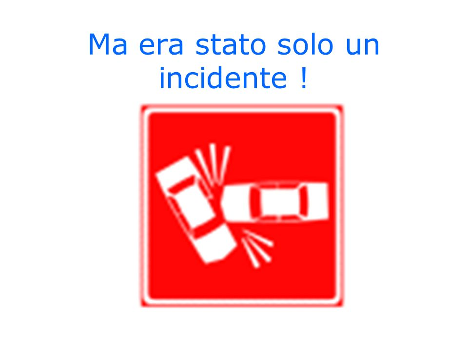 Ma era stato solo un incidente !