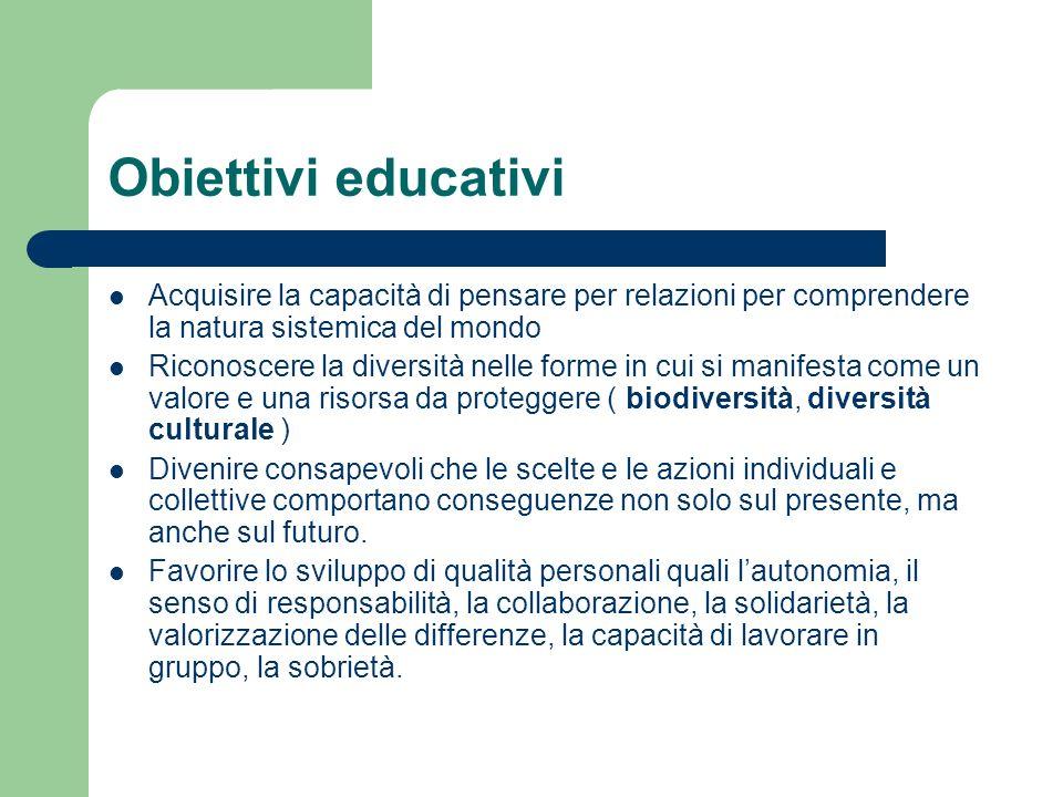 Obiettivi educativi Acquisire la capacità di pensare per relazioni per comprendere la natura sistemica del mondo.