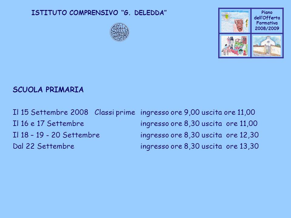 SCUOLA PRIMARIA Il 15 Settembre 2008 Classi prime ingresso ore 9,00 uscita ore 11,00. Il 16 e 17 Settembre ingresso ore 8,30 uscita ore 11,00.