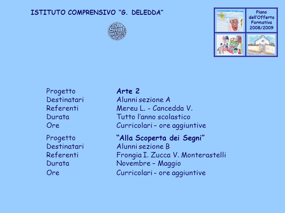 Progetto Arte 2 Destinatari Alunni sezione A. Referenti Mereu L. - Cancedda V. Durata Tutto l'anno scolastico.