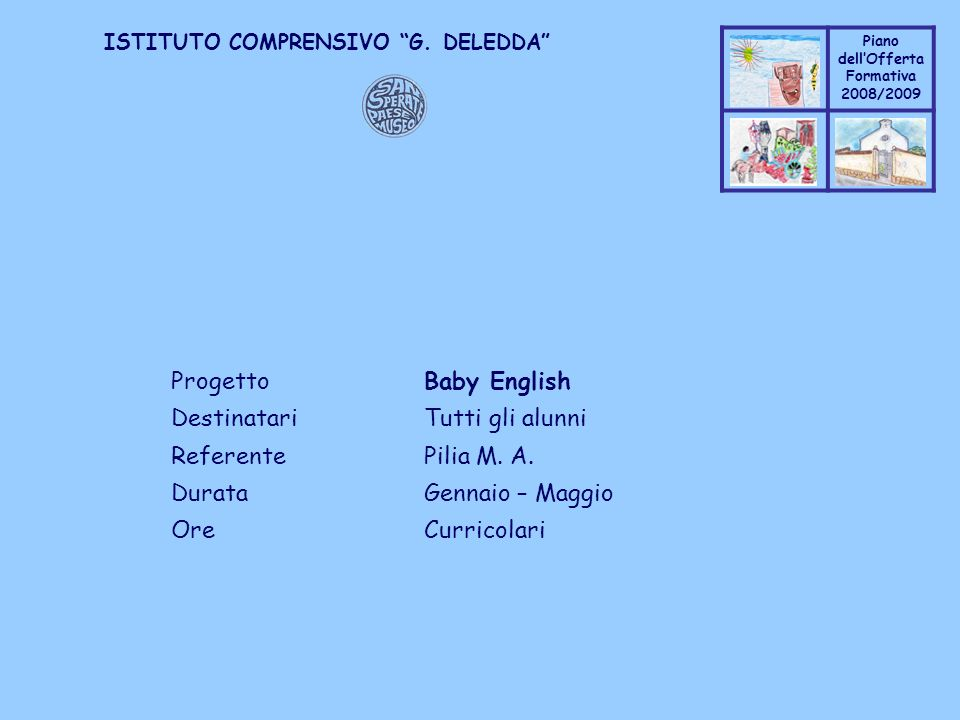 Progetto Baby English Destinatari Tutti gli alunni. Referente Pilia M. A. Durata Gennaio – Maggio.