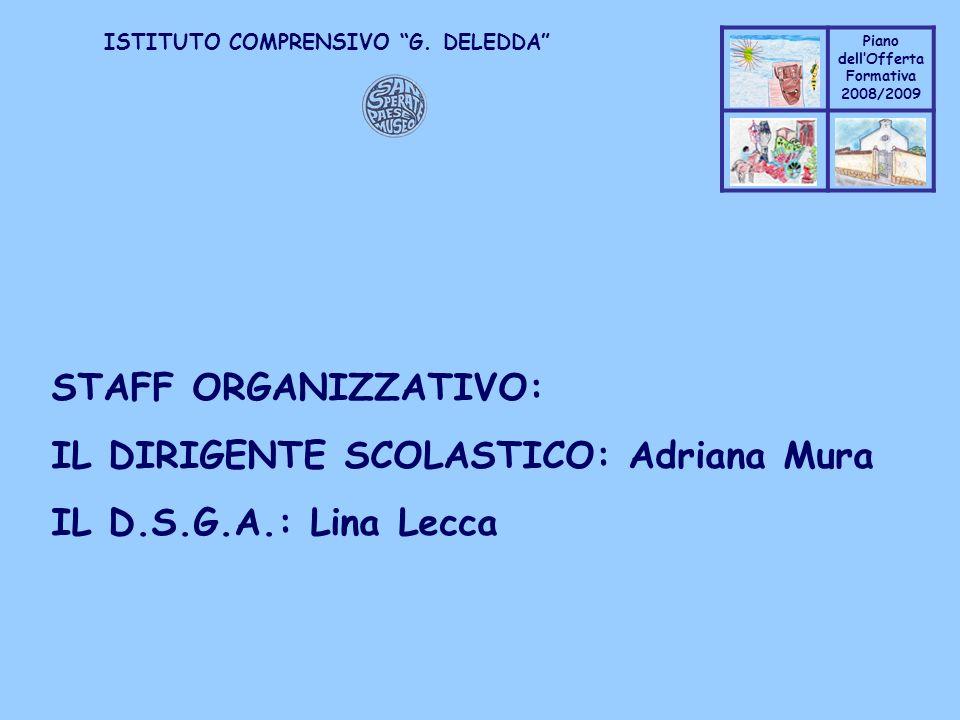 STAFF ORGANIZZATIVO: IL DIRIGENTE SCOLASTICO: Adriana Mura IL D.S.G.A.: Lina Lecca
