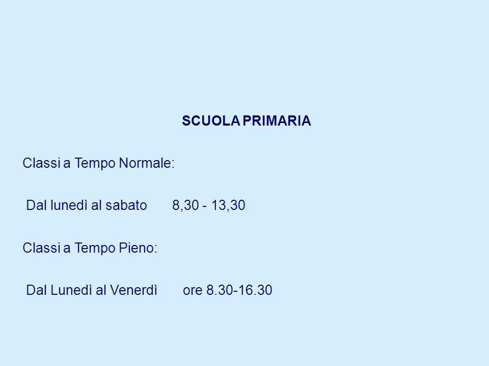 SCUOLA PRIMARIA Classi a Tempo Normale: Dal lunedì al sabato 8,30 - 13,30. Classi a Tempo Pieno: