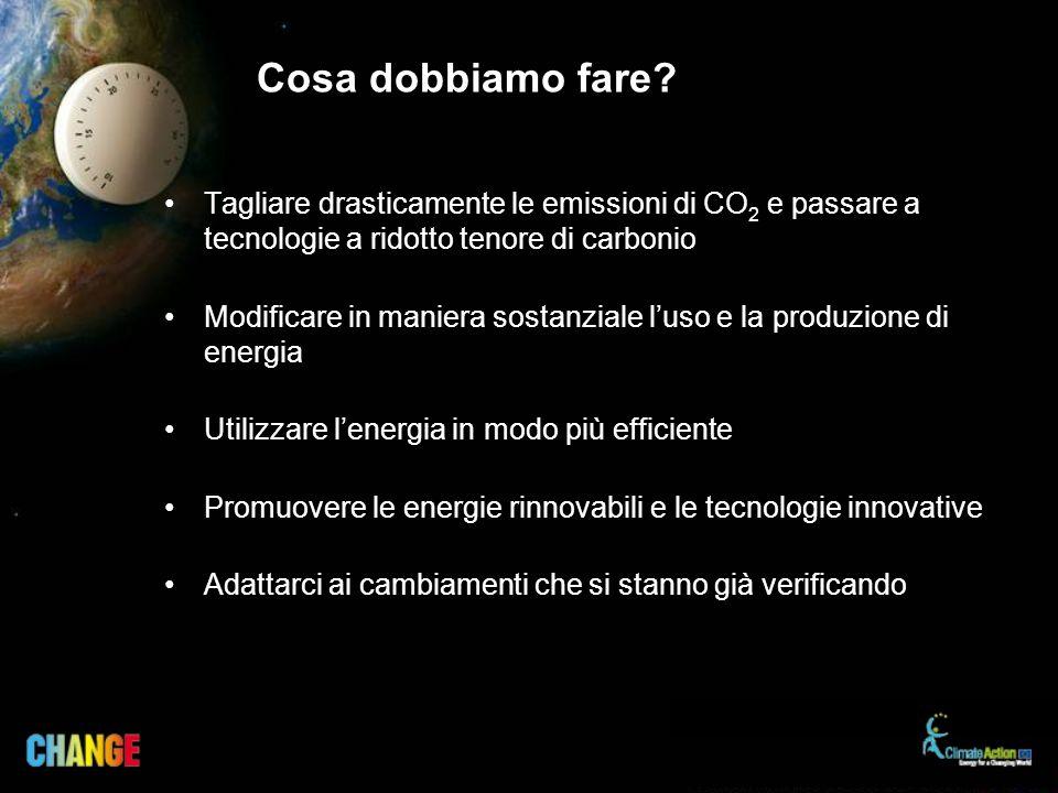 Cosa dobbiamo fare Tagliare drasticamente le emissioni di CO2 e passare a tecnologie a ridotto tenore di carbonio.