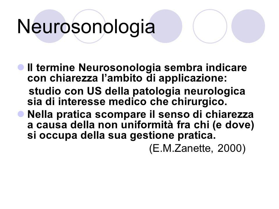 Neurosonologia Il termine Neurosonologia sembra indicare con chiarezza l'ambito di applicazione: