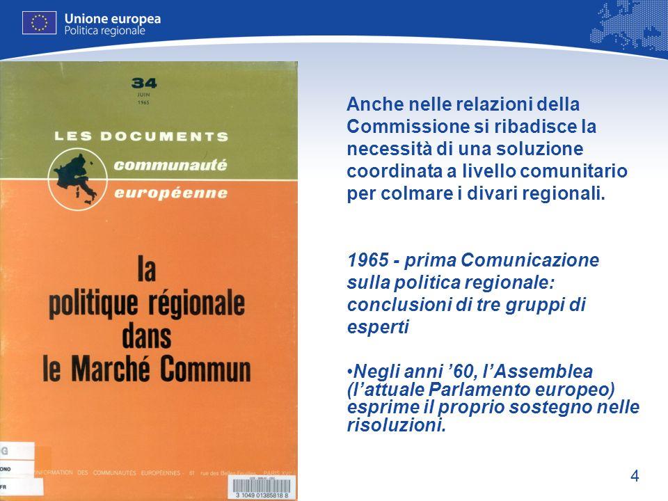 Anche nelle relazioni della Commissione si ribadisce la necessità di una soluzione coordinata a livello comunitario per colmare i divari regionali.