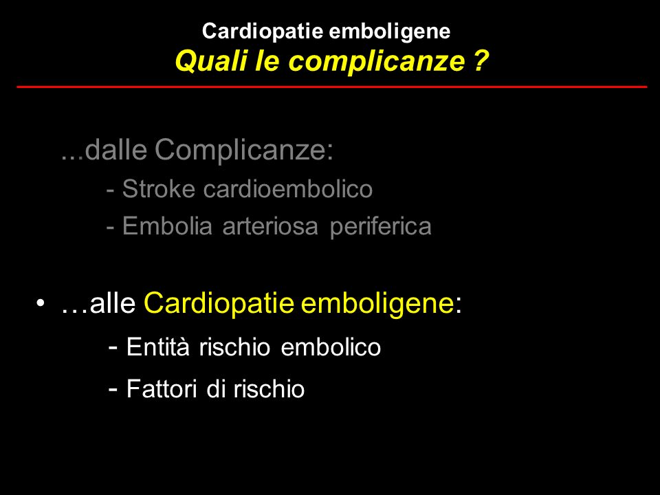 …alle Cardiopatie emboligene: - Entità rischio embolico
