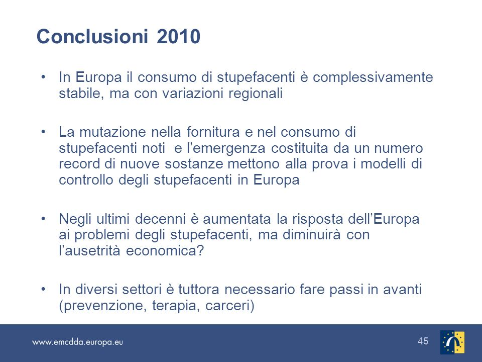 Conclusioni 2010 In Europa il consumo di stupefacenti è complessivamente stabile, ma con variazioni regionali.