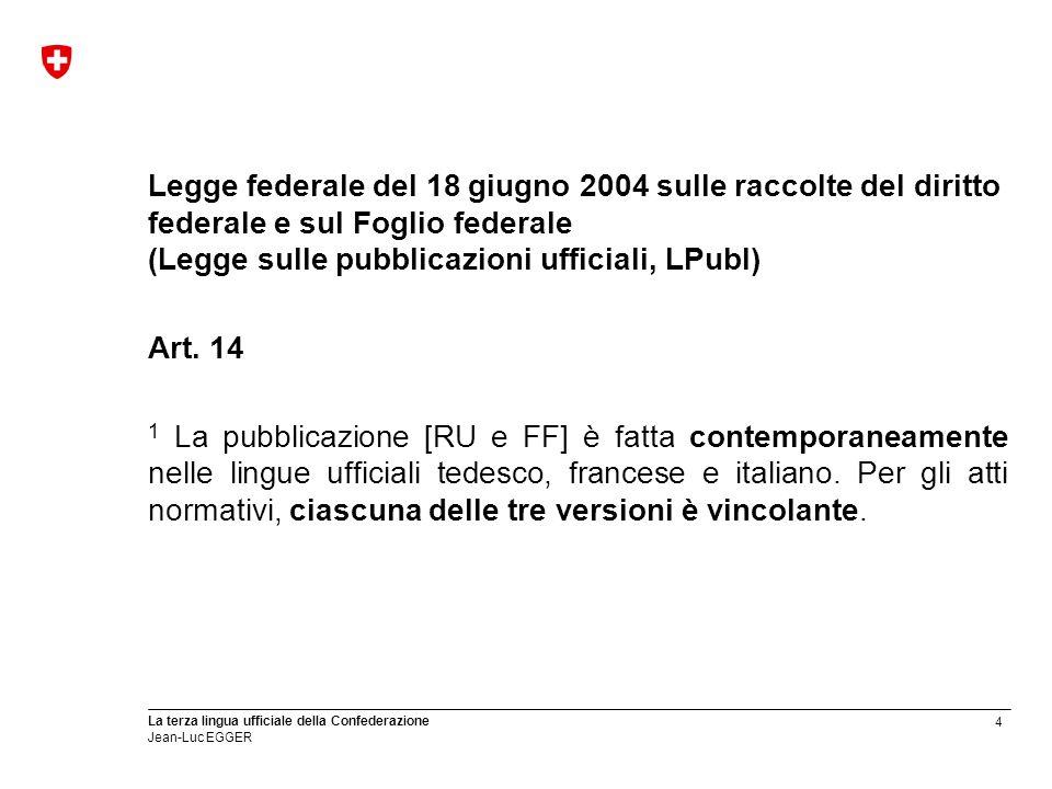 Legge federale del 18 giugno 2004 sulle raccolte del diritto federale e sul Foglio federale (Legge sulle pubblicazioni ufficiali, LPubl)