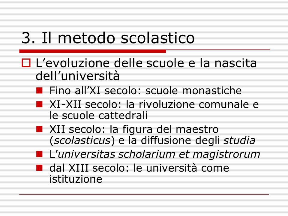 3. Il metodo scolastico L'evoluzione delle scuole e la nascita dell'università. Fino all'XI secolo: scuole monastiche.