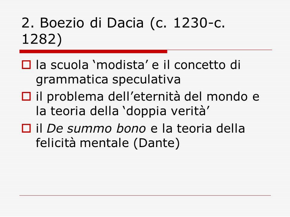2. Boezio di Dacia (c. 1230-c. 1282) la scuola 'modista' e il concetto di grammatica speculativa.