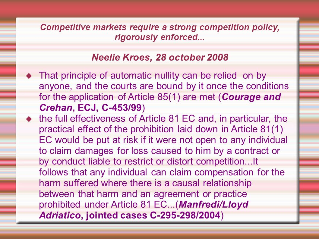Competitive markets require a strong competition policy, rigorously enforced... Neelie Kroes, 28 october 2008