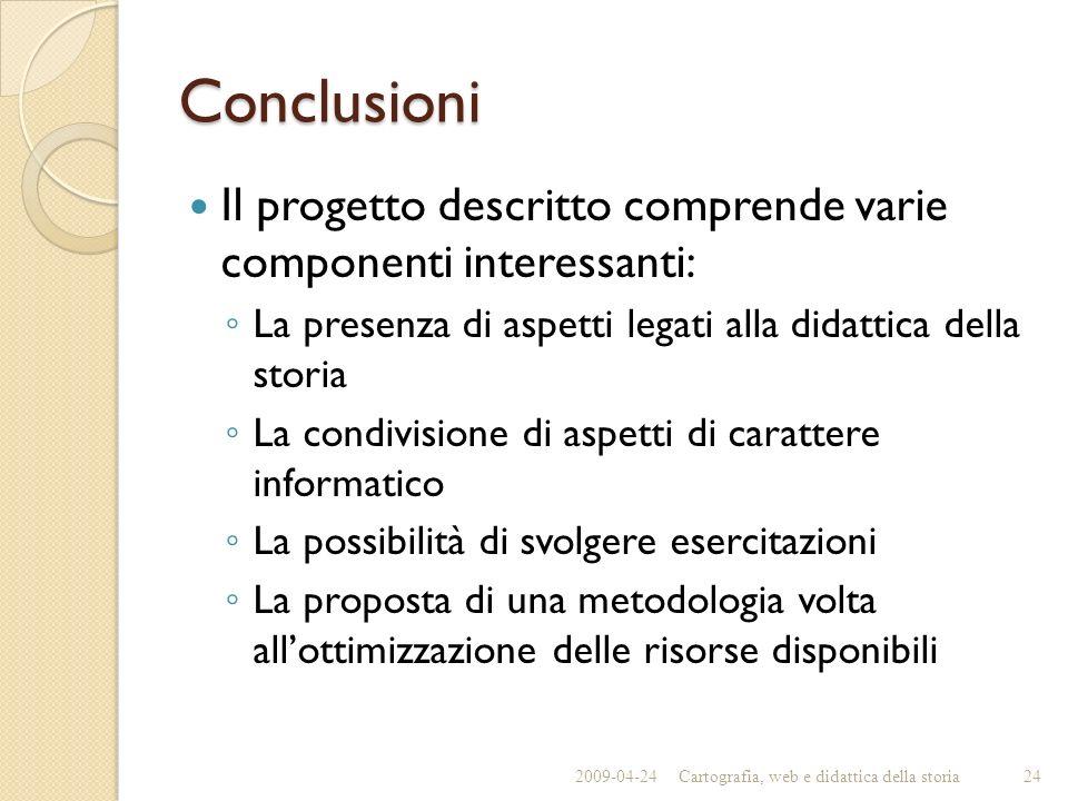 Conclusioni Il progetto descritto comprende varie componenti interessanti: La presenza di aspetti legati alla didattica della storia.