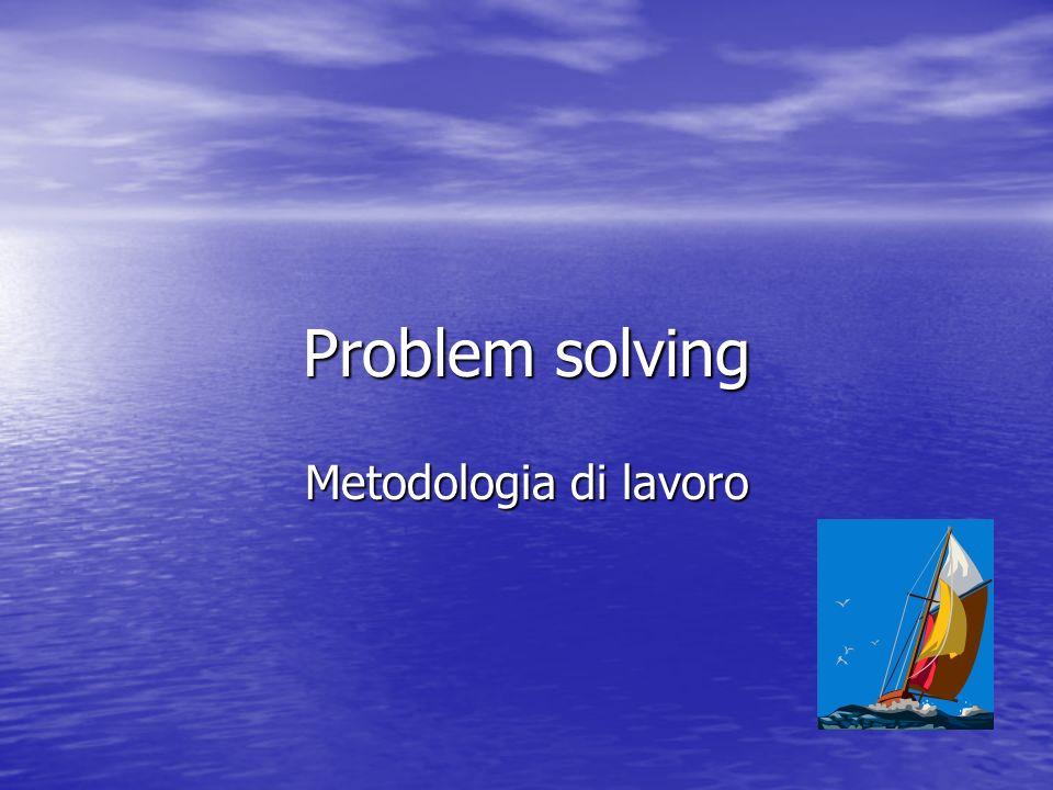 Problem solving Metodologia di lavoro