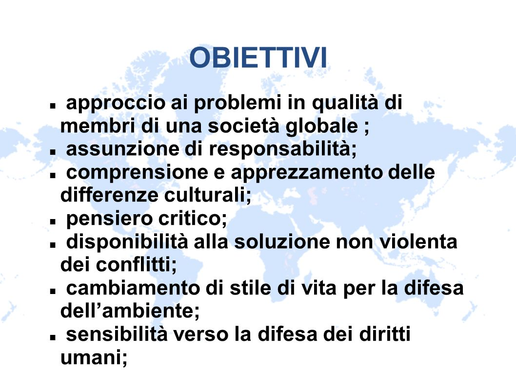 OBIETTIVI approccio ai problemi in qualità di membri di una società globale ; assunzione di responsabilità;