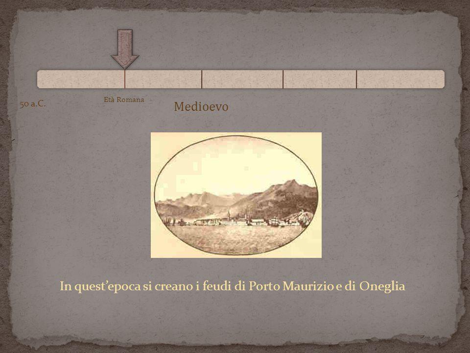 In quest'epoca si creano i feudi di Porto Maurizio e di Oneglia